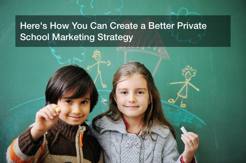 Here's How You Can Create a Better Private School Marketing Strategy