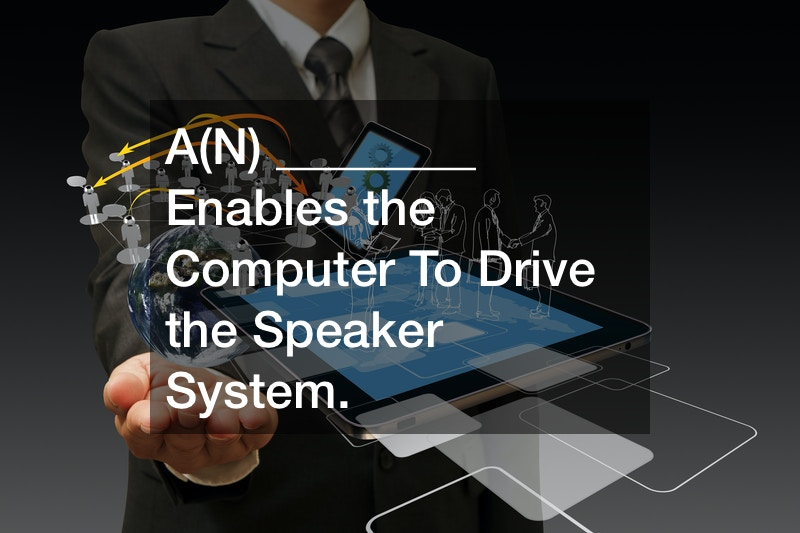 A(N) ________ Enables the Computer To Drive the Speaker System.